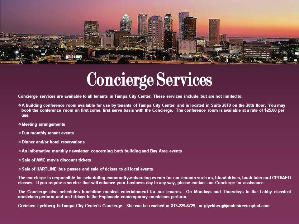 Concierge services are available to all tenants in Tampa City Center.