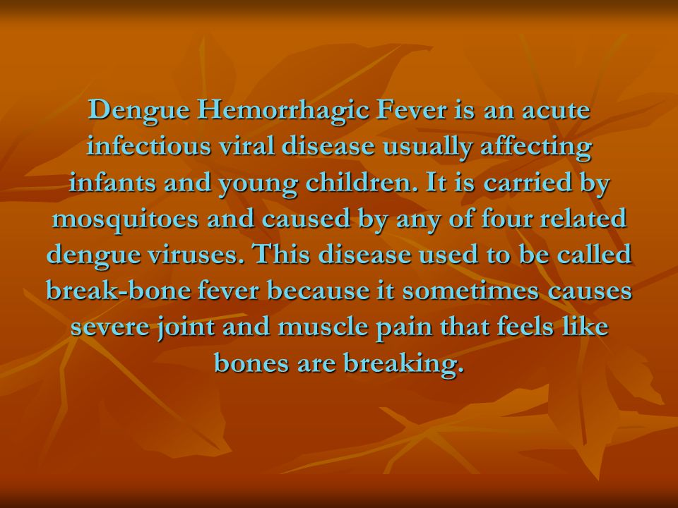 Dengue Hemorrhagic Fever is an acute infectious viral disease usually affecting infants and young children.