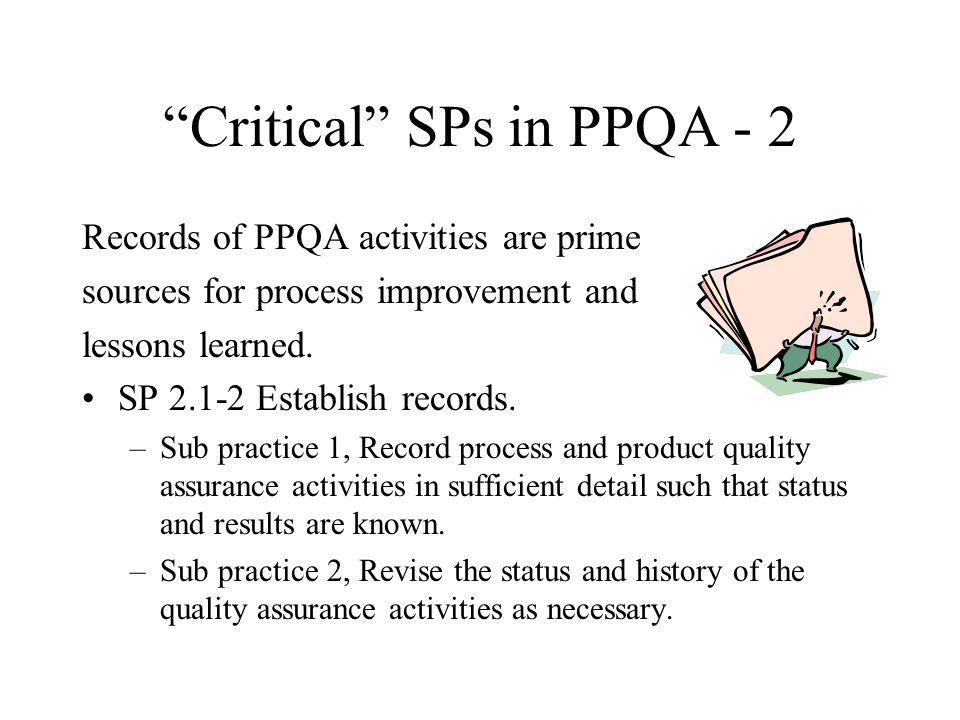 Generic Practices and PPQA GPs with special significance: –GP 2.2 Plan the Process –GP 2.3 Provide Resources –GP 2.4 Assign Responsibility –GP 2.5 Train the People –GP 2.7 Identify and Involve Relevant Stakeholders –GP 2.10 Review Status with Higher Management !!.