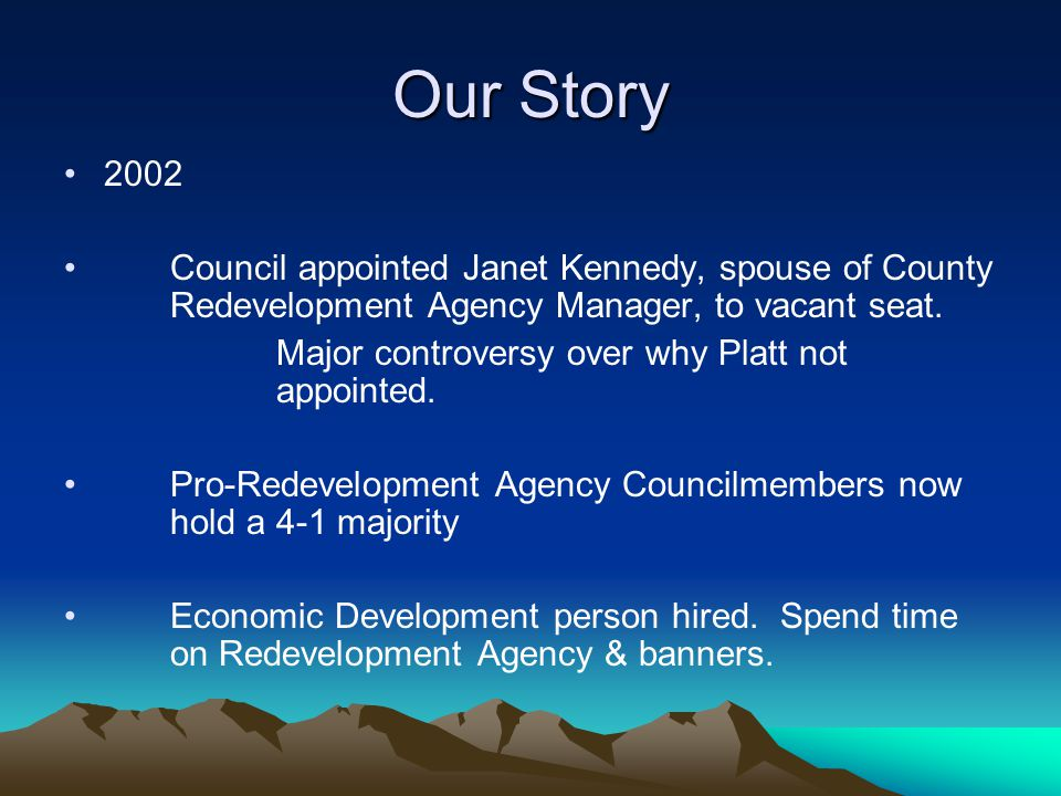 Our Story 2002 Council appointed Janet Kennedy, spouse of County Redevelopment Agency Manager, to vacant seat.