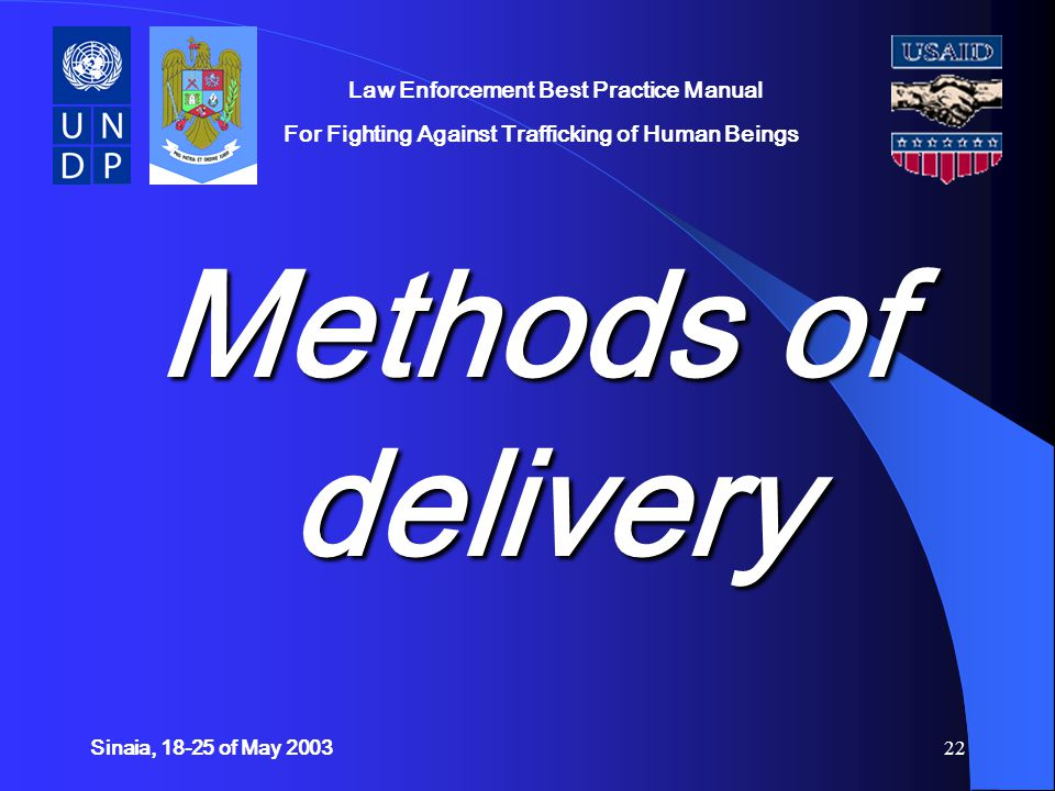 Sinaia, 18-25 of May 200322 Law Enforcement Best Practice Manual For Fighting Against Trafficking of Human Beings Methods of delivery