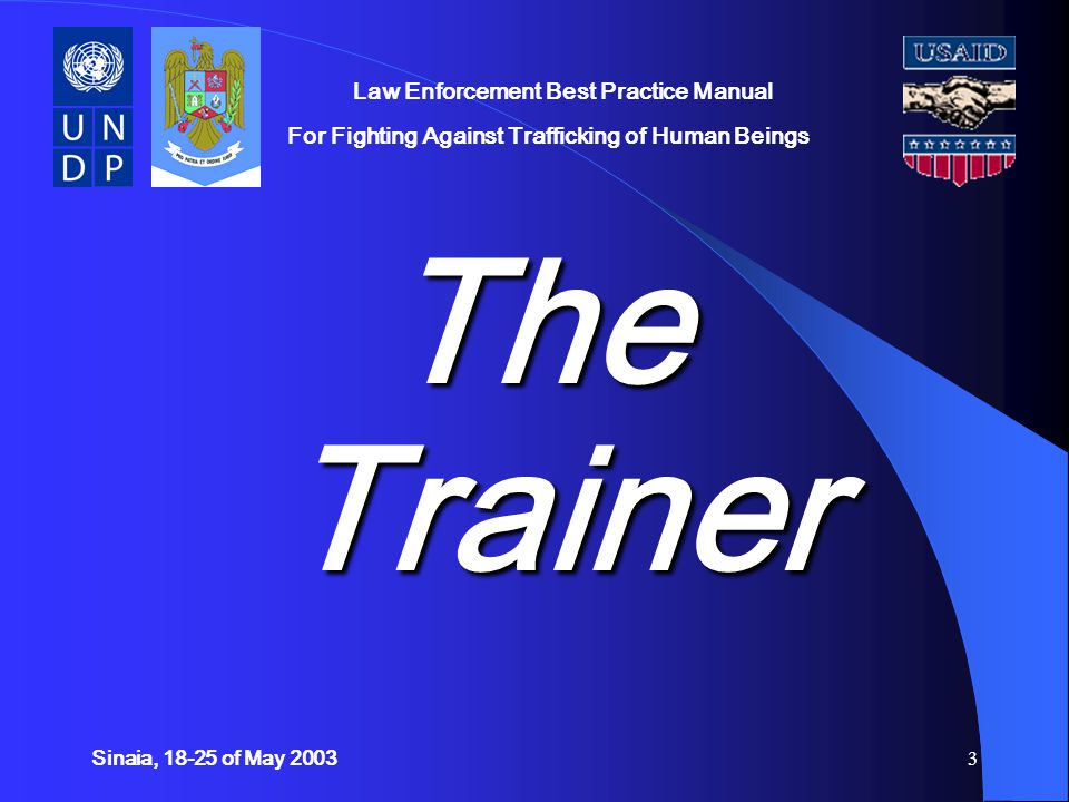 Sinaia, 18-25 of May 200364 Law Enforcement Best Practice Manual For Fighting Against Trafficking of Human Beings The *.ppt presentation