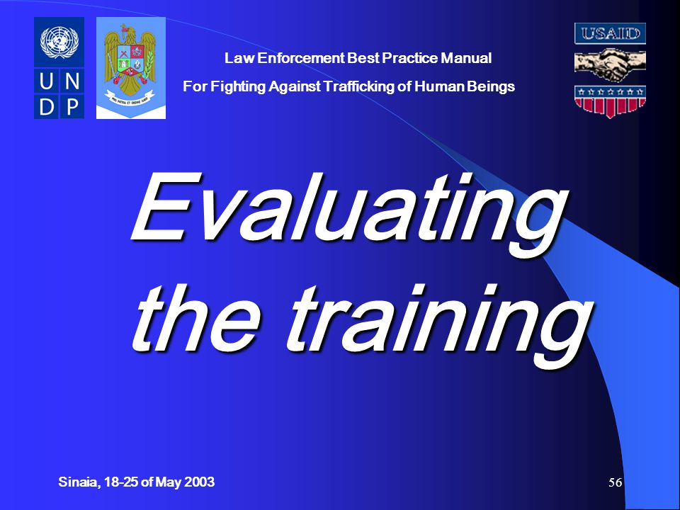 Sinaia, 18-25 of May 200356 Evaluating the training Law Enforcement Best Practice Manual For Fighting Against Trafficking of Human Beings