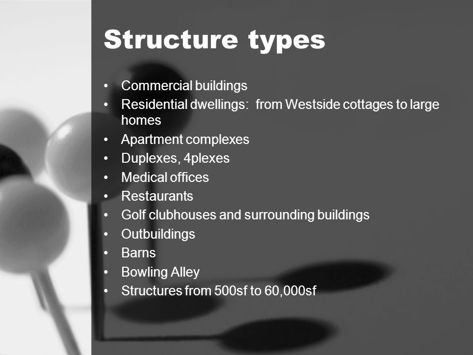Structure types Commercial buildings Residential dwellings: from Westside cottages to large homes Apartment complexes Duplexes, 4plexes Medical office