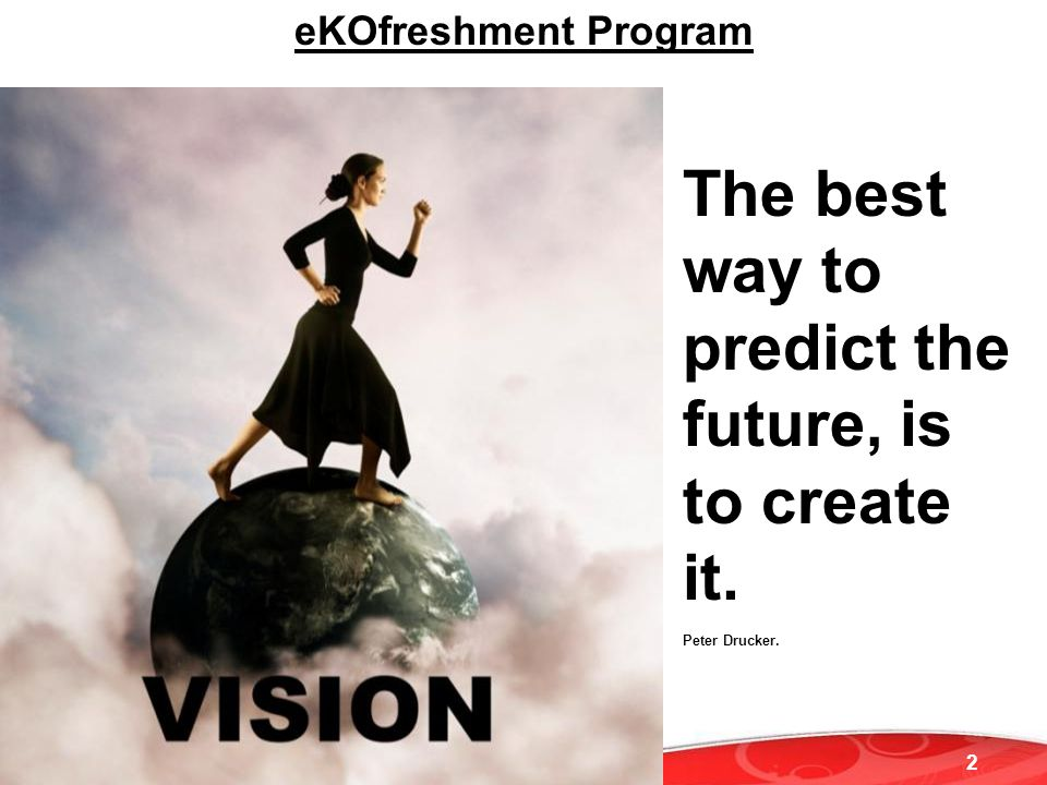 2 The Coca-Cola Company Confidential The best way to predict the future, is to create it.