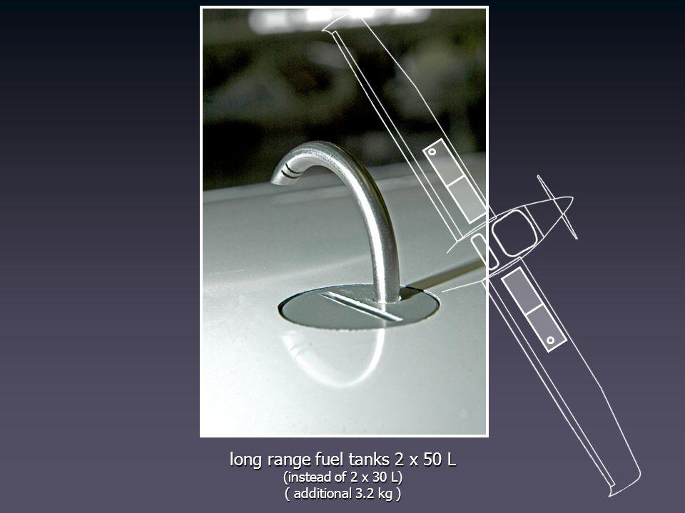 long range fuel tanks 2 x 50 L (instead of 2 x 30 L) ( additional 3.2 kg )
