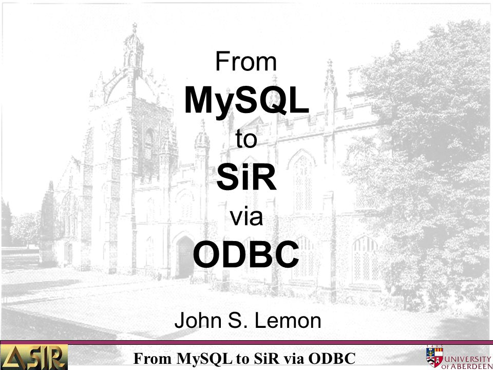 From MySQL to SiR via ODBC My Petard Also wanted weekly updates Using SPSS route wasnt practical –Cumbersome –Crude –Had tailored process for one division –So couldnt be easily extended or automated Back to drawing board