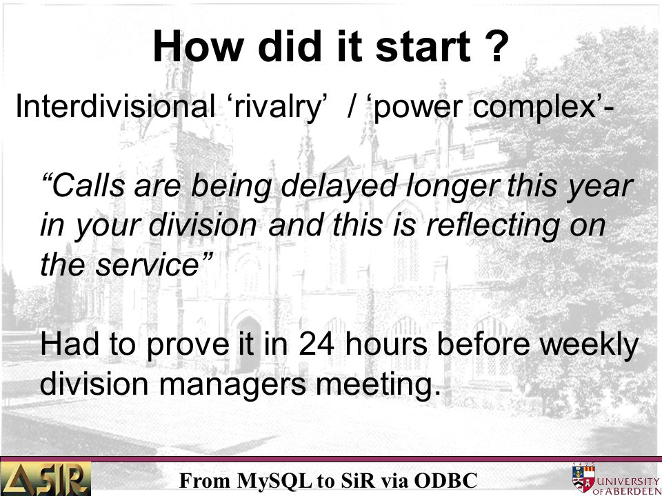 From MySQL to SiR via ODBC How did it start ? Interdivisional rivalry / power complex- Calls are being delayed longer this year in your division and t