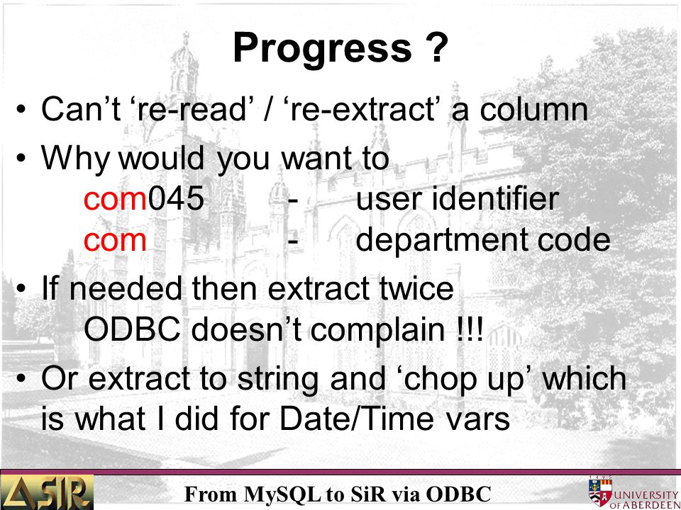 From MySQL to SiR via ODBC Progress ? Cant re-read / re-extract a column Why would you want to com045-user identifier com- department code If needed t