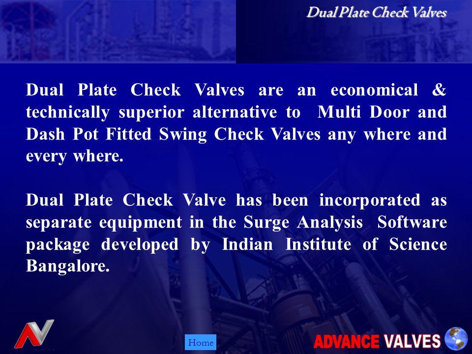 Home Dual Plate Check Valves are an economical & technically superior alternative to Multi Door and Dash Pot Fitted Swing Check Valves any where and every where.