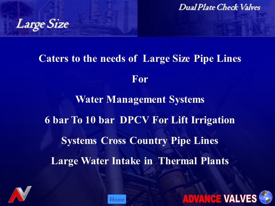 Home Caters to the needs of Large Size Pipe Lines For Water Management Systems 6 bar To 10 bar DPCV For Lift Irrigation Systems Cross Country Pipe Lines Large Water Intake in Thermal Plants Large Size Dual Plate Check Valves