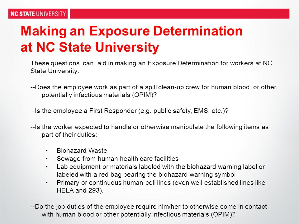 Making an Exposure Determination at NC State University These questions can aid in making an Exposure Determination for workers at NC State University