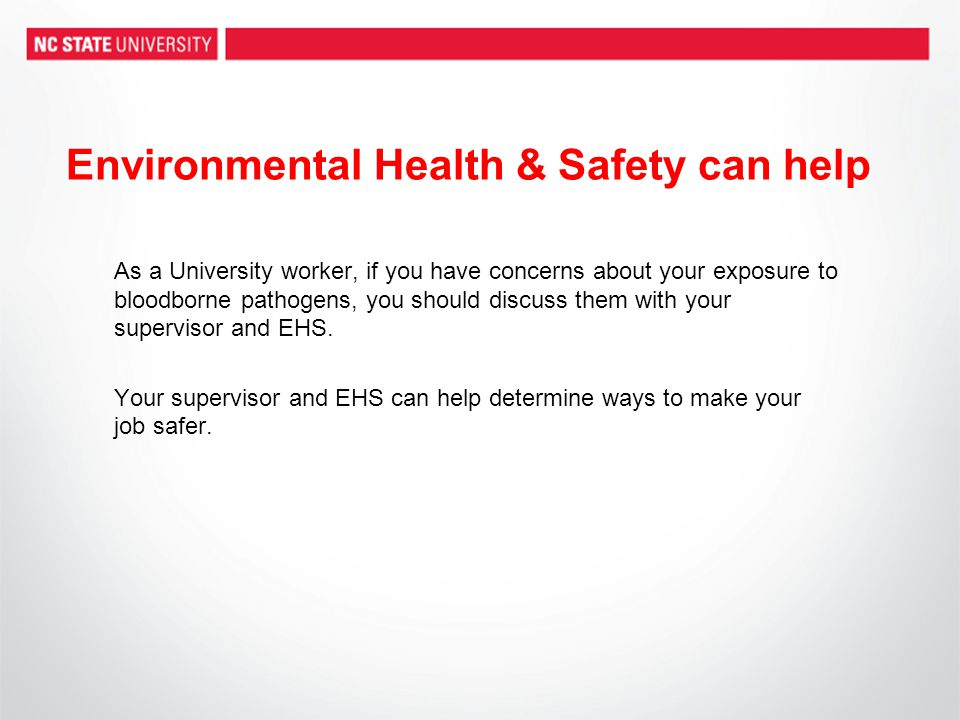 Environmental Health & Safety can help As a University worker, if you have concerns about your exposure to bloodborne pathogens, you should discuss th