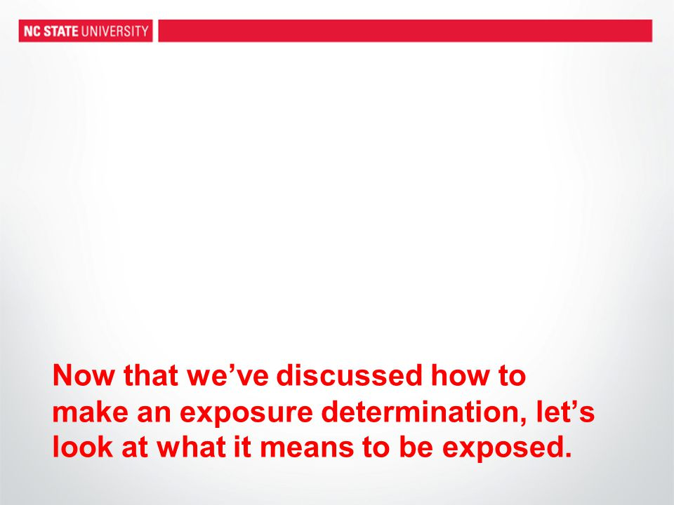 Now that weve discussed how to make an exposure determination, lets look at what it means to be exposed.