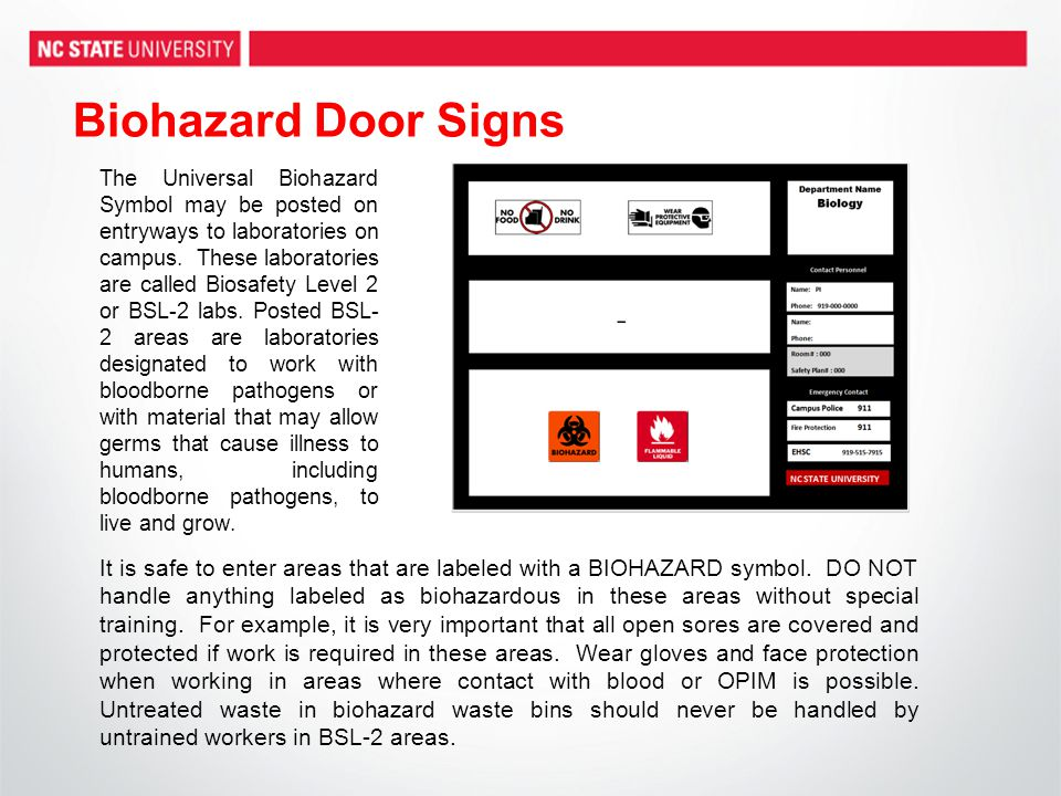 Biohazard Door Signs The Universal Biohazard Symbol may be posted on entryways to laboratories on campus. These laboratories are called Biosafety Leve