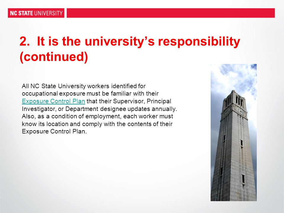 2. It is the universitys responsibility (continued) All NC State University workers identified for occupational exposure must be familiar with their E