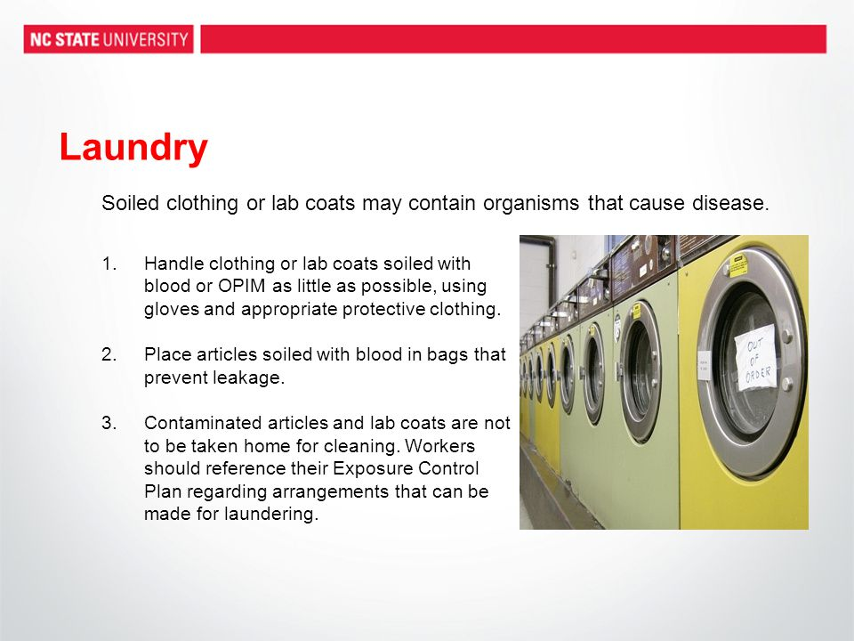 Laundry 1.Handle clothing or lab coats soiled with blood or OPIM as little as possible, using gloves and appropriate protective clothing. 2.Place arti