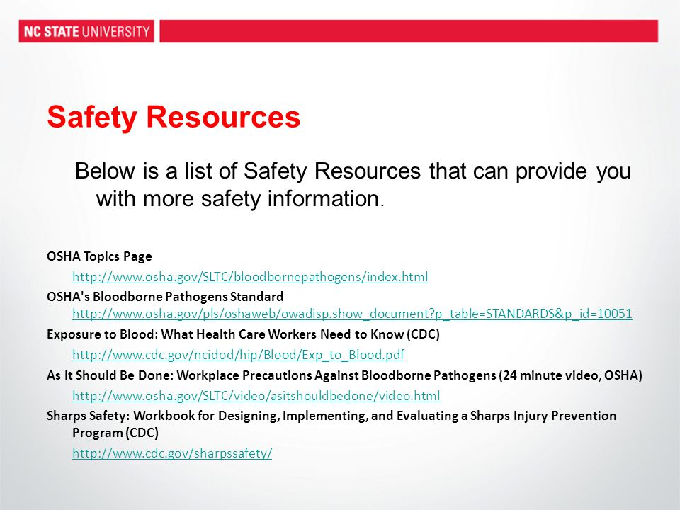 Safety Resources Below is a list of Safety Resources that can provide you with more safety information. OSHA Topics Page http://www.osha.gov/SLTC/bloo