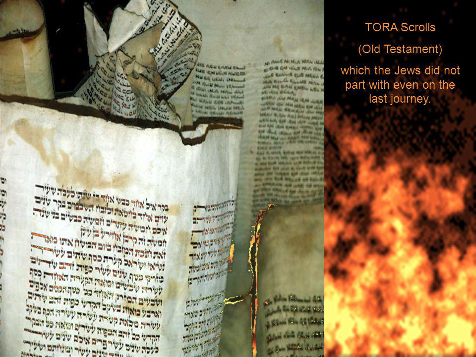 TORA Scrolls (Old Testament) which the Jews did not part with even on the last journey.