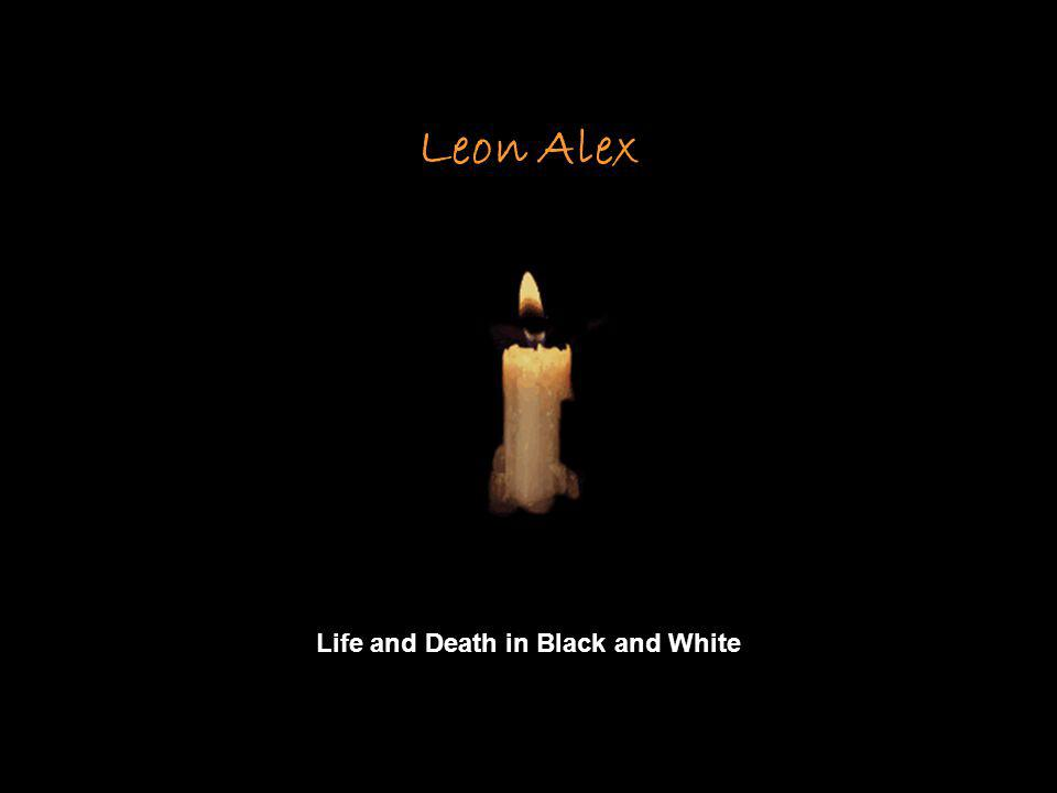 Leon Alex Life and Death in Black and White