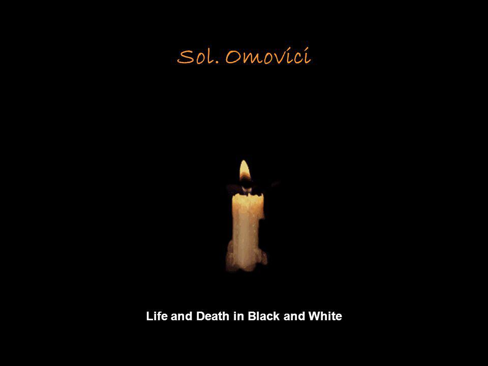 Sol. Omovici Life and Death in Black and White