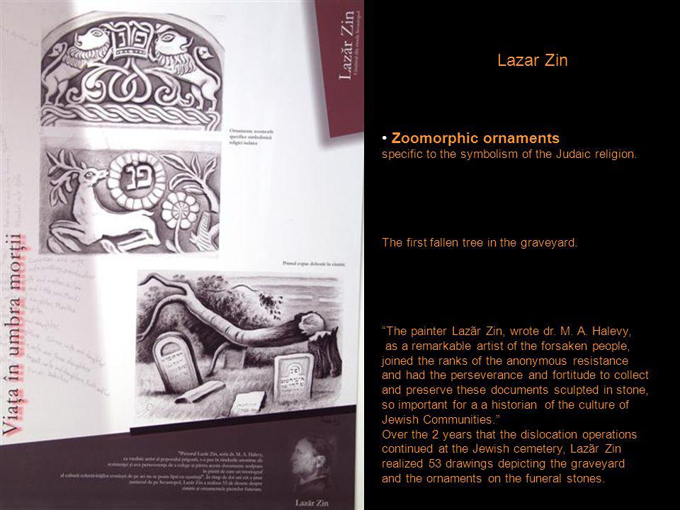 Lazar Zin Zoomorphic ornaments specific to the symbolism of the Judaic religion. The first fallen tree in the graveyard. The painter Lazãr Zin, wrote
