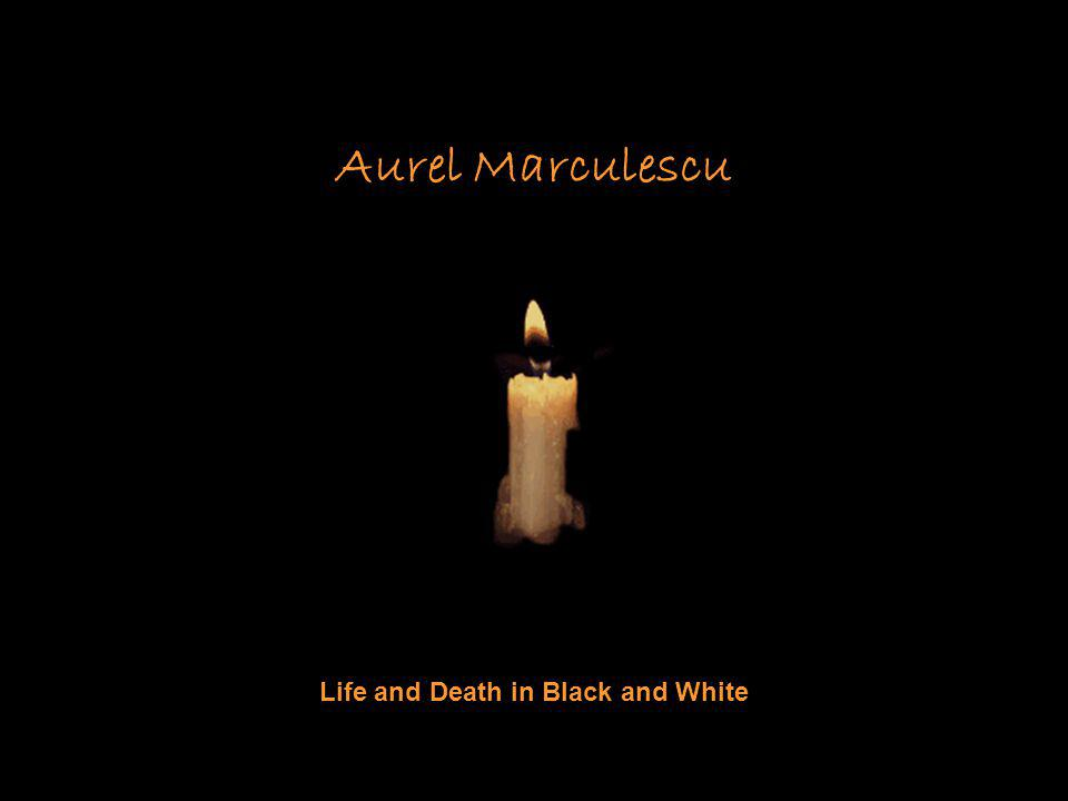 Aurel Marculescu Life and Death in Black and White
