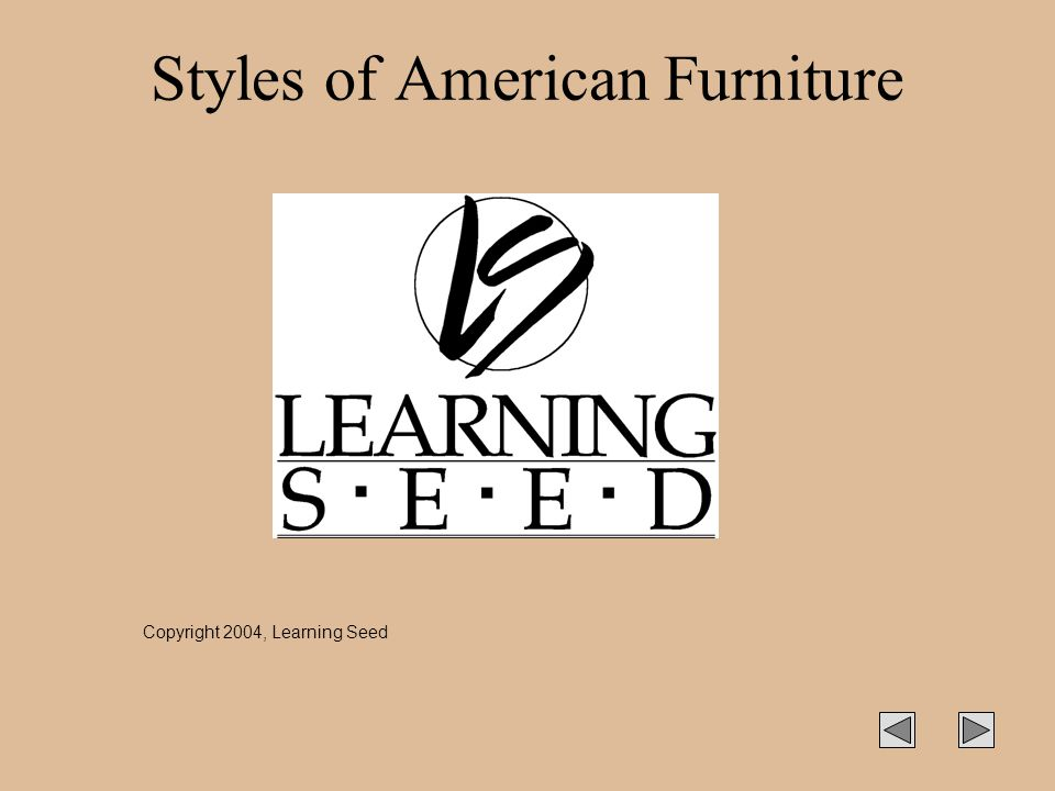 Styles of American Furniture Copyright 2004, Learning Seed