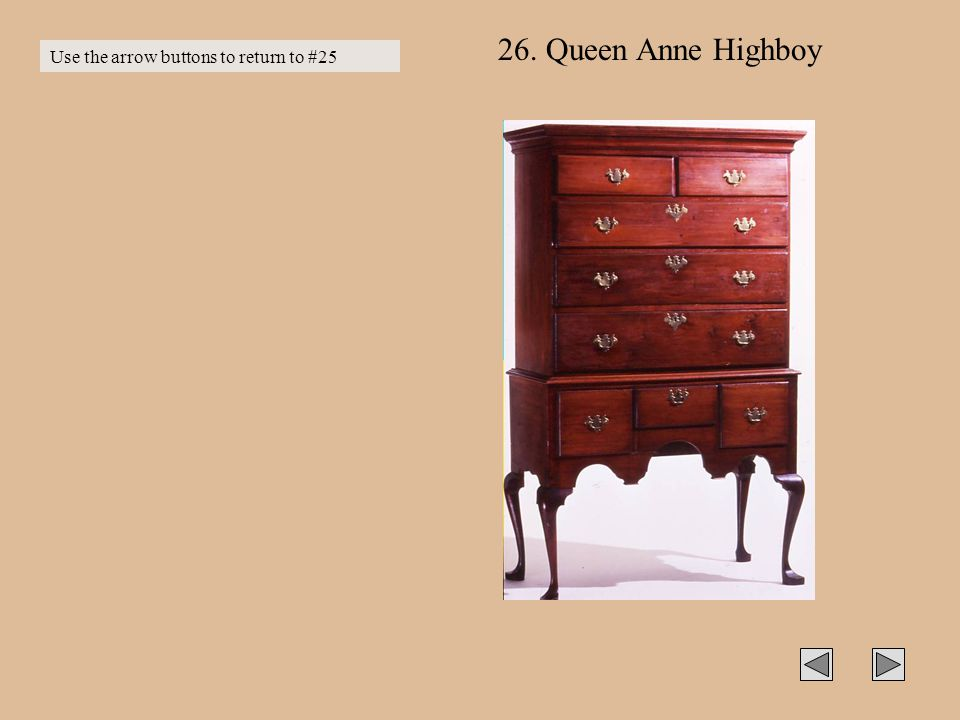 26. Queen Anne Highboy Use the arrow buttons to return to #25