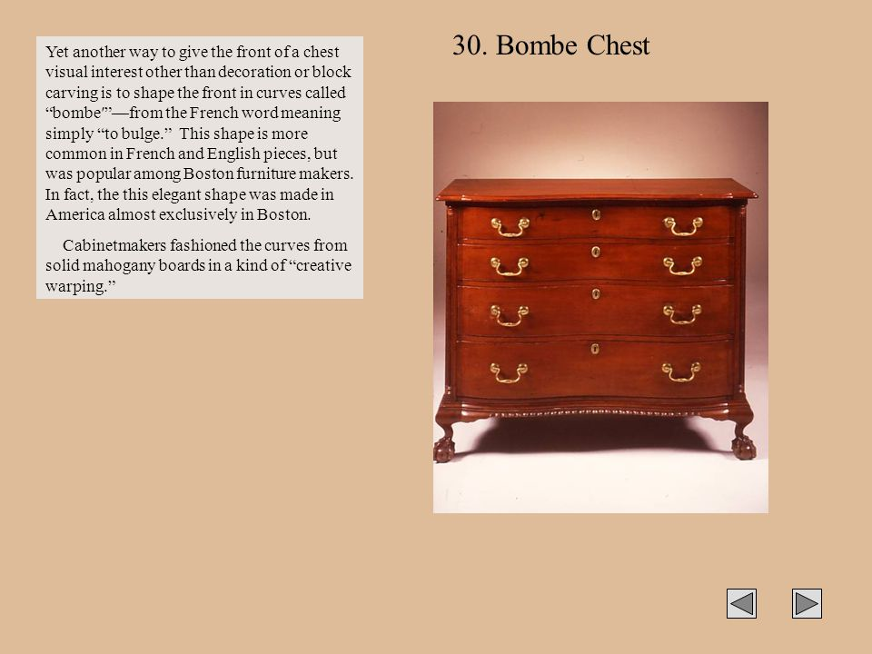 30. Bombe Chest Yet another way to give the front of a chest visual interest other than decoration or block carving is to shape the front in curves ca