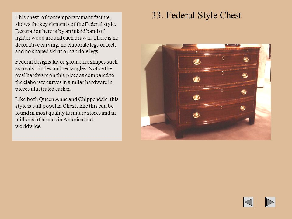 This chest, of contemporary manufacture, shows the key elements of the Federal style. Decoration here is by an inlaid band of lighter wood around each