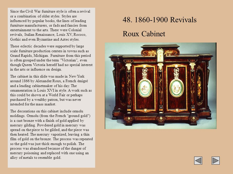 Since the Civil War furniture style is often a revival or a combination of older styles. Styles are influenced by popular books, the lines of leading