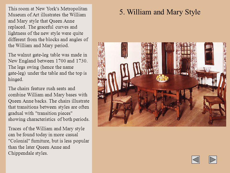 5. William and Mary Style This room at New York's Metropolitan Museum of Art illustrates the William and Mary style that Queen Anne replaced. The grac