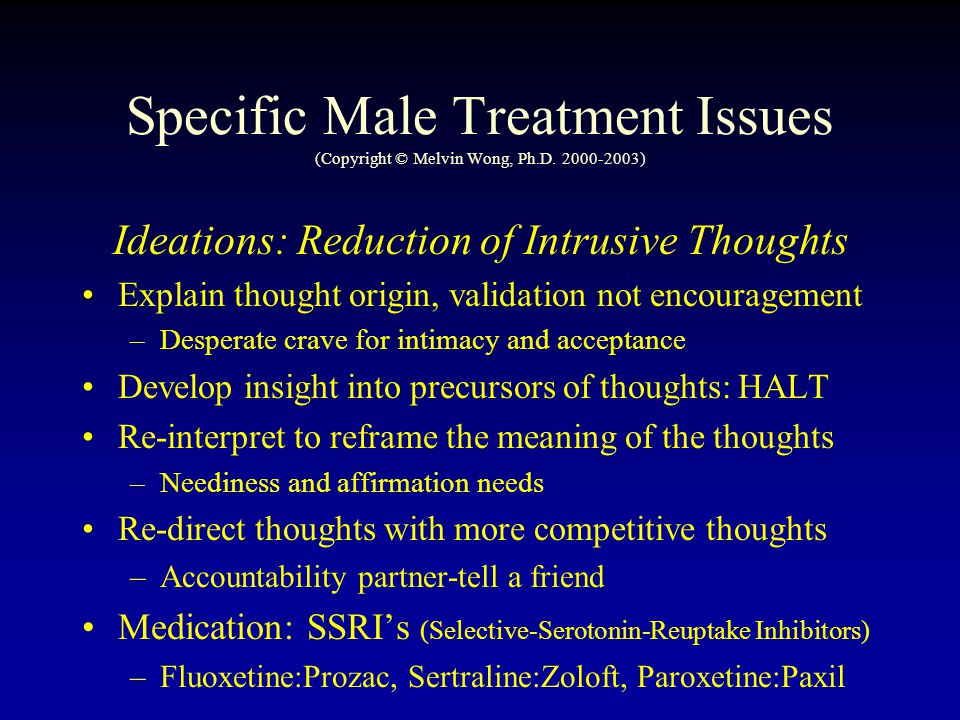 Specific Male Treatment Issues (Copyright © Melvin Wong, Ph.D. 2000-2003) Ideations: Reduction of Intrusive Thoughts Explain thought origin, validatio