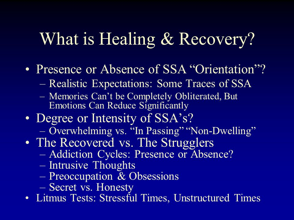 What is Healing & Recovery? Presence or Absence of SSA Orientation? –Realistic Expectations: Some Traces of SSA –Memories Cant be Completely Obliterat
