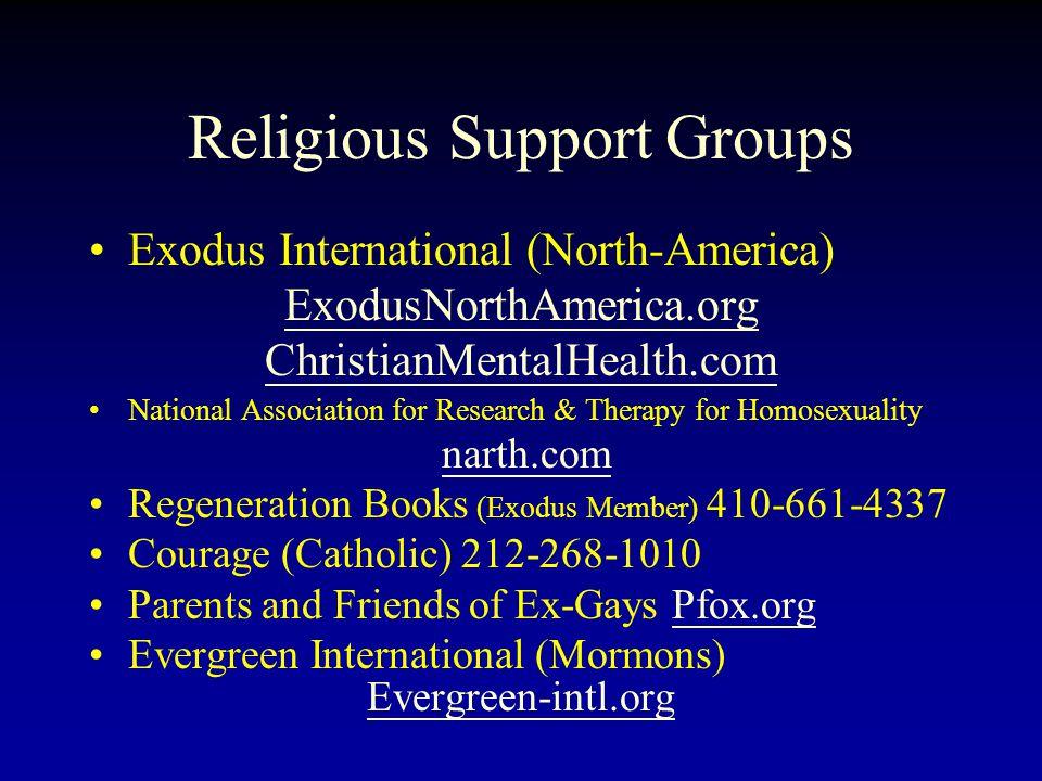 Religious Support Groups Exodus International (North-America) ExodusNorthAmerica.org ChristianMentalHealth.com National Association for Research & The