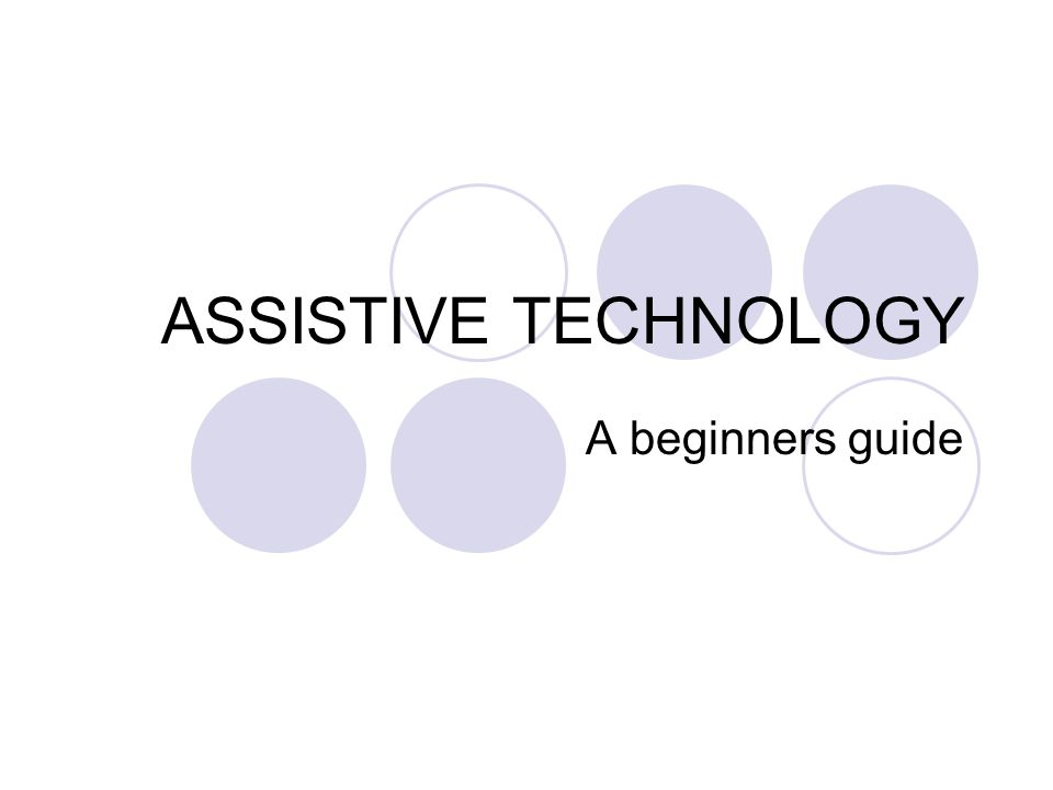 ASSISTIVE TECHNOLOGY A beginners guide