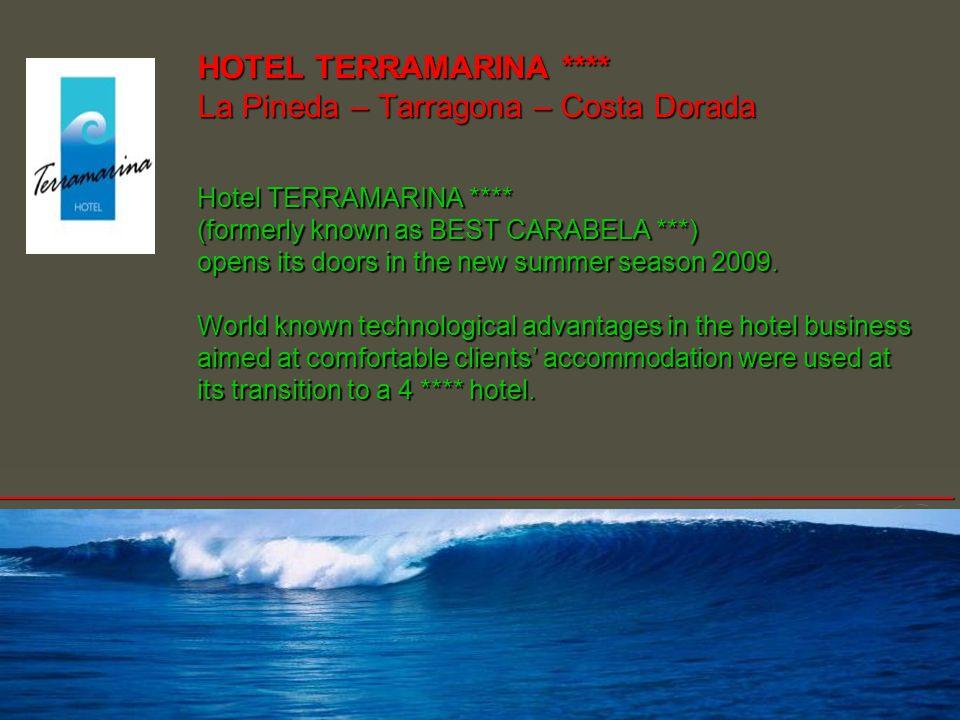 HOTEL TERRAMARINА **** La Pineda – Tarragona – Costa Dorada Hotel TERRAMARINA **** (formerly known as BEST CARABELA ***) opens its doors in the new summer season 2009.