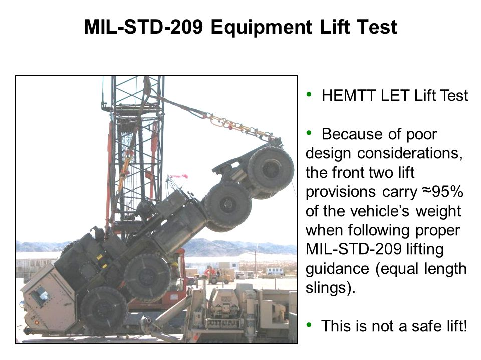 HEMTT LET Lift Test Because of poor design considerations, the front two lift provisions carry ~95% of the vehicles weight when following proper MIL-S