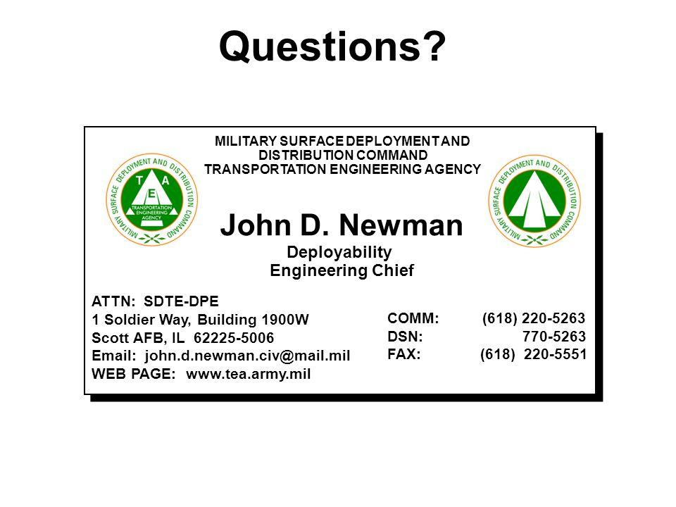 John D. Newman Deployability Engineering Chief ATTN: SDTE-DPE 1 Soldier Way, Building 1900W Scott AFB, IL 62225-5006 Email: john.d.newman.civ@mail.mil