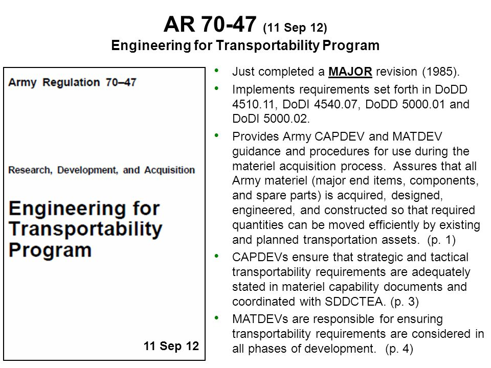 AR 70-47 (11 Sep 12) Engineering for Transportability Program (Continued) MATDEVs ensure that systems are designed, engineered, and constructed IAW the Engineering for Transportability Program.