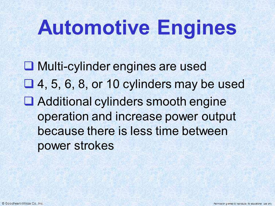 © Goodheart-Willcox Co., Inc. Permission granted to reproduce for educational use only Automotive Engines Multi-cylinder engines are used 4, 5, 6, 8,