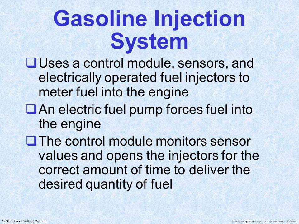© Goodheart-Willcox Co., Inc. Permission granted to reproduce for educational use only Gasoline Injection System Uses a control module, sensors, and e