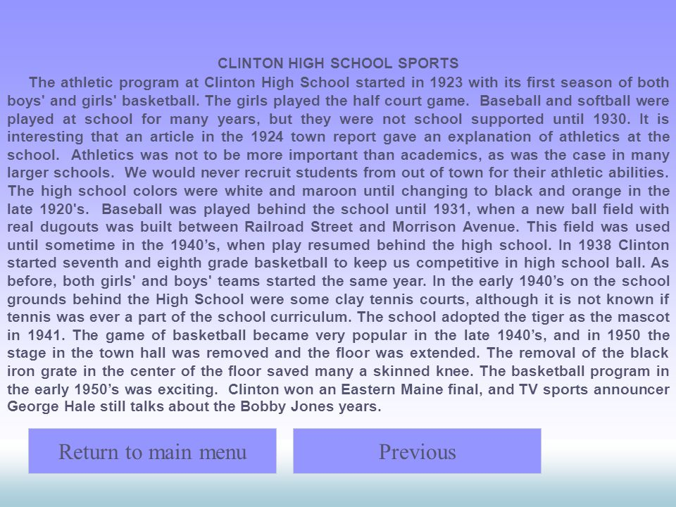 CLINTON HIGH SCHOOL SPORTS The athletic program at Clinton High School started in 1923 with its first season of both boys' and girls' basketball. The