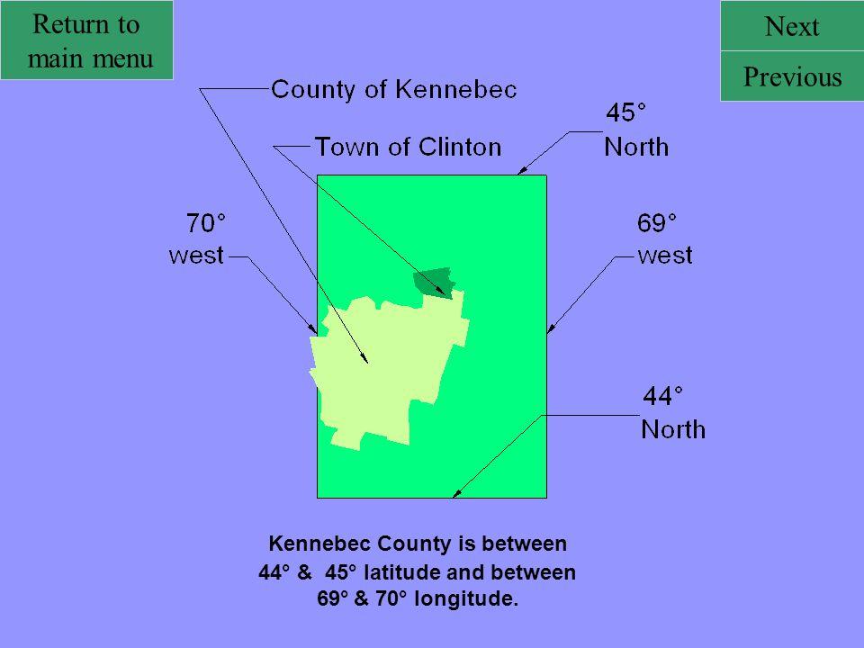 Kennebec County is between 44° & 45° latitude and between 69° & 70° longitude. Return to main menu Next Previous
