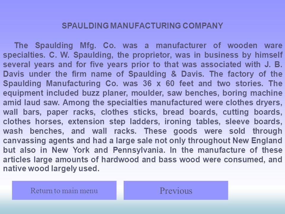 SPAULDING MANUFACTURING COMPANY The Spaulding Mfg. Co. was a manufacturer of wooden ware specialties. C. W. Spaulding, the proprietor, was in business