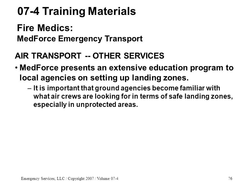 Emergency Services, LLC / Copyright 2007 / Volume 07-476 AIR TRANSPORT -- OTHER SERVICES MedForce presents an extensive education program to local agencies on setting up landing zones.