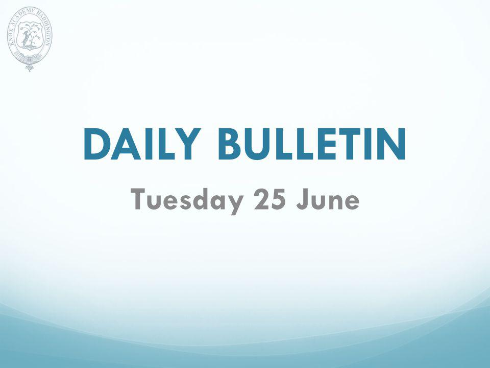DAILY BULLETIN Tuesday 25 June