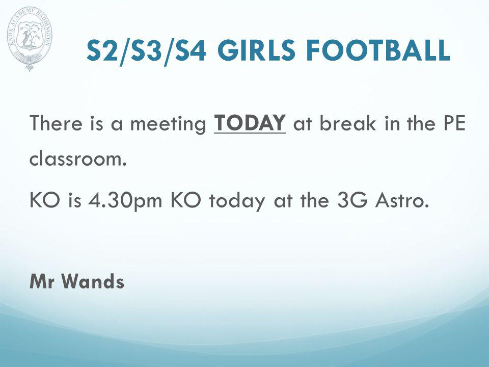 S2/S3/S4 GIRLS FOOTBALL There is a meeting TODAY at break in the PE classroom.