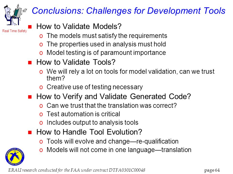 Real Time Safety ERAU research conducted for the FAA under contract DTFA0301C00048 page 64 Conclusions: Challenges for Development Tools How to Validate Models.